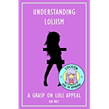 Understanding Loliism: A Grasp on Loli Appeal (English Edition)