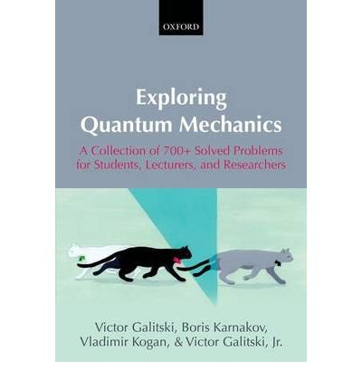 Exploring Quantum Mechanics A Collection of 700+ Solved Problems for Students, Lecturers, and Researchers {{ EXPLORING QUANTUM MECHANICS A COLLECTION OF 700+ SOLVED PROBLEMS FOR STUDENTS, LECTURERS, AND RESEARCHERS }} By Kogan, Vladimir ( AUTHOR) Dec-06-2012