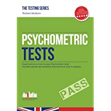 Psychometric Tests: Expert advice on how to pass Psychometric tests. Includes sample tests questions and advice on how to prepare: 1 (Testing Series)