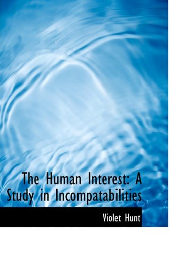 The Human Interest: A Study in Incompatabilities: A Study in Incompatabilities (Large Print Edition)