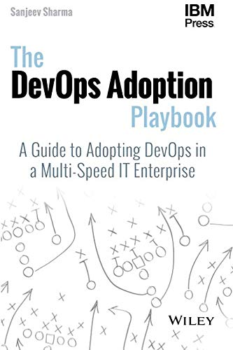 The DevOps Adoption Playbook: A Guide to Adopting DevOps in a Multi-Speed IT Enterprise por Sanjeev Sharma