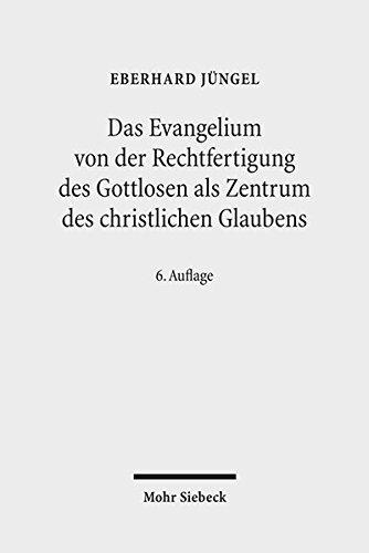 Das Evangelium von der Rechtfertigung des Gottlosen als Zentrum des christlichen Glaubens: Eine theologische Studie in ökumenischer Absicht