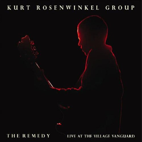 the-remedy-live-at-the-village-vanguard-by-kurt-rosenwinkel-2008-08-03