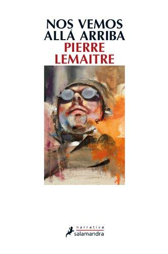 Nos vemos alla arriba (Narrativa) por Pierre Lemaitre