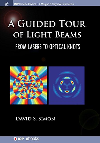 A Guided Tour of Light Beams: From Lasers to Optical Knots (Iop Concise Physics) -