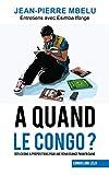 A quand le Congo?: Réflexions & propositions pour une renaissance panafricaine