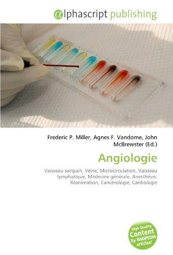 Angiologie: Vaisseau sanguin, Veine, Microcirculation, Vaisseau lymphatique, Médecine générale, Anesthésie, Réanimation, Cancérologie, Cardiologie