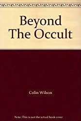 Beyond the Occult by Colin Wilson (1989-11-10)