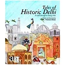 Tales of Historic Delhi: A Walk through its many Cities
