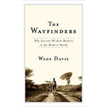 The Wayfinders: Why Ancient Wisdom Matters in the Modern World (CBC Massey Lecture) by Wade Davis (2009-10-13)