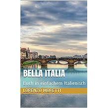 Bella Italia: Buch in einfachem Italienisch (Italian Edition)