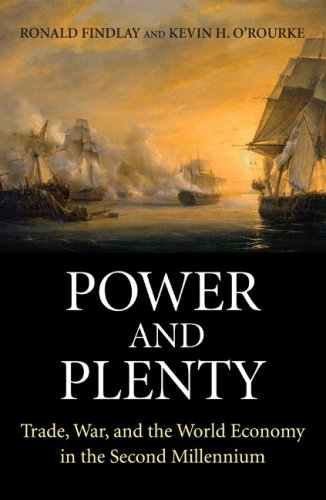 Power and Plenty: Trade, War, and the World Economy in the Second Millennium (The Princeton Economic History of the Western World)