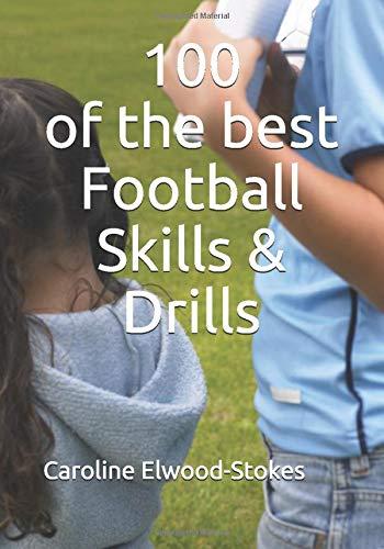 100 OF THE BEST FOOTBALL SKILLS & DRILLS