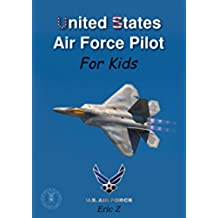 United States Air Force Pilot For Kids!: How To Become an Air Force Pilot (Leadership and Self-Esteem and Self-Respect Books For Kids Book 2) (English Edition)