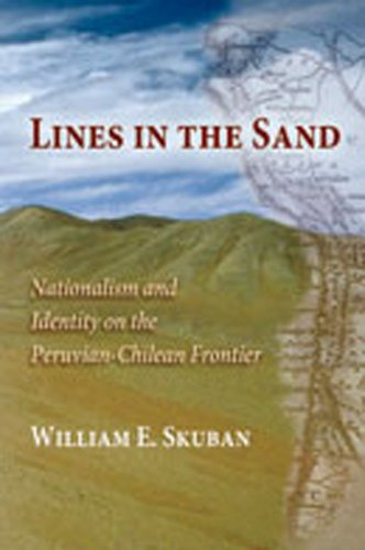Lines in the Sand: Nationalism and Identity on the Peruvian-Chilean Frontier por William E. Skuban