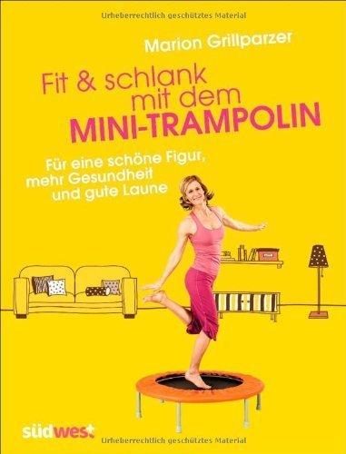 Fit & schlank mit dem Mini-Trampolin: Für eine schöne Figur, mehr Gesundheit und gute Laune by Marion Grillparzer(8. Juli 2013)