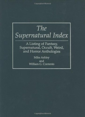 The Supernatural Index: A Listing of Fantasy, Supernatural, Occult, Weird, and Horror Anthologies (Bibliographies and Indexes in Science Fiction, Fantasy, and Horror) by Ashley, Mike, Cantento, William G (1995) Hardcover