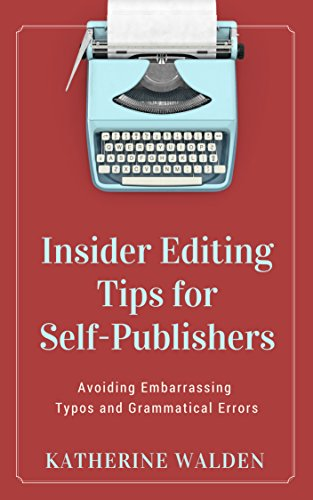 Insider Editing tips for Self-Publishers: Avoiding Embarrassing Typos and Grammatical Errors (English Edition)