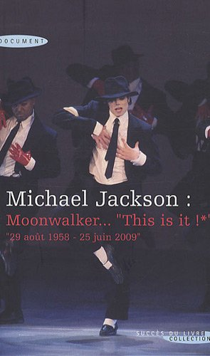 Michael Jackson : Moonwalker, This is it ! : 29 août 1958-25 juin 2009
