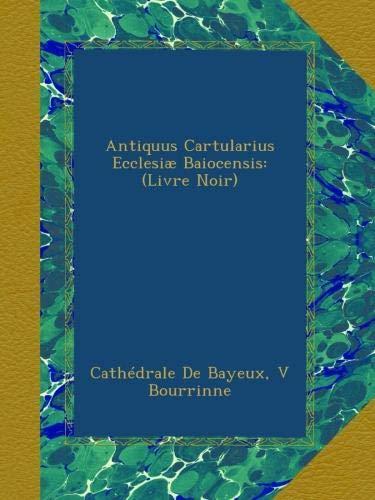 Umv Calendario.Antiquus Cartularius Ecclesiae Baiocensis Livre Noir