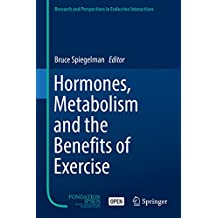 Hormones, Metabolism and the Benefits of Exercise (Research and Perspectives in Endocrine Interactions) (English Edition)