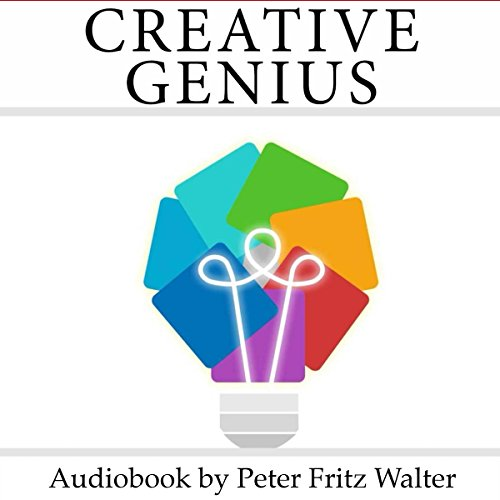 Creative Genius: Four-Quadrant Creativity in the Lives and Works of Leonardo da Vinci, Wilhelm Reich, Albert Einstein, Svjatoslav Richter, and Keith Jarrett: Great Minds Series, Book 2