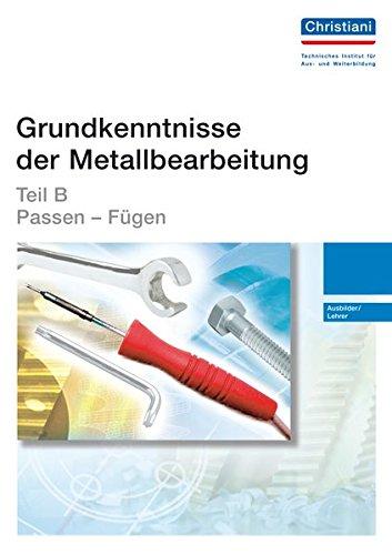 Grundkenntnisse der Metallbearbeitung - Teil B: Passen - Fügen - Ausbilder/Leherer