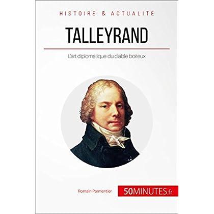 Talleyrand: L'art diplomatique du diable boiteux (Grandes Personnalités t. 24)