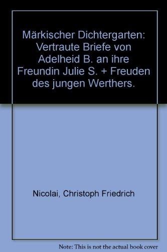 Mrkischer Dichtergarten: Vertraute Briefe von Adelheid B. an ihre Freundin Julie S. + Freuden des jungen Werthers.