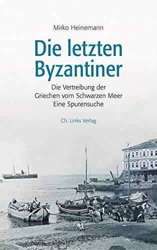 Die letzten Byzantiner: Die Vertreibung der Griechen vom Schwarzen Meer Eine Spurensuche