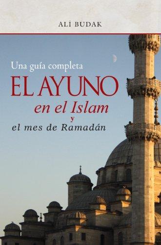 Ayuno en el Islam y El Mes de Ramadán/Fasting in Islam and The Month of Ramadan: Una guia completa/A Complete Guide