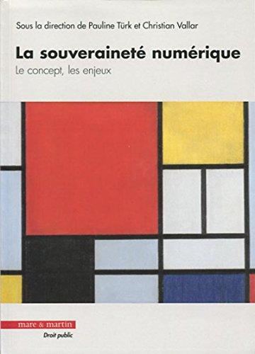 La souveraineté numérique: Le concept, les enjeux par Christian Vallar, Pauline Türk