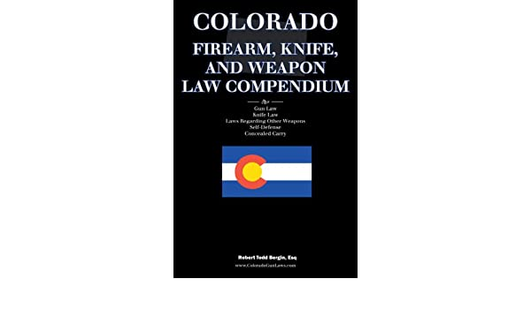 Colorado Firearm, Knife, and Weapon Law Compendium