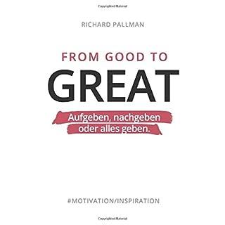 From Good to Great: Aufgeben, nachgeben oder alles geben