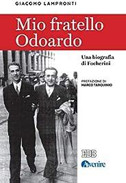 Mio fratello Odoardo: Una biografia di Focherini