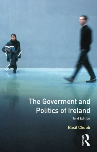 The Government and Politics of Ireland (Longmans Companions to History) 3rd edition by Chubb, Basil (1992) Textbook Binding