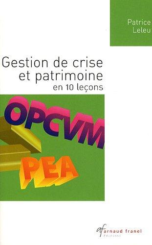 Gestion de crise et patrimoine en 10 leçons par Patrice Leleu