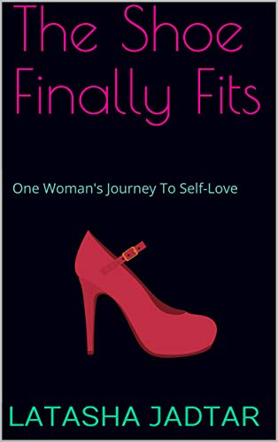 The Shoe Finally Fits: One Woman's Journey To Self-Love (English Edition)