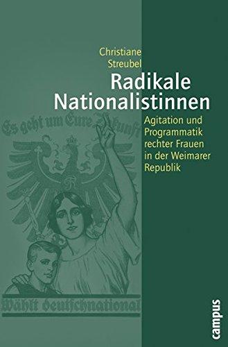 Radikale Nationalistinnen: Agitation und Programmatik rechter Frauen in der Weimarer Republik (Geschichte und Geschlechter, Band 55)