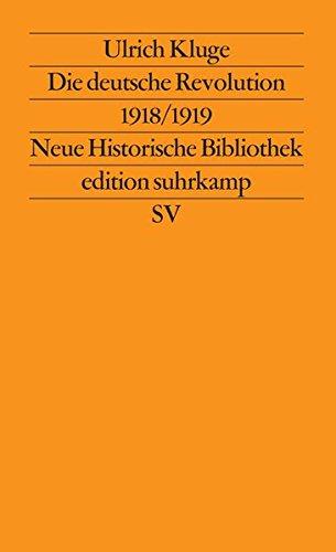 Die deutsche Revolution 1918/1919: Staat, Politik und Gesellschaft zwischen Weltkrieg und Kapp-Putsch (edition suhrkamp, Band 1262)