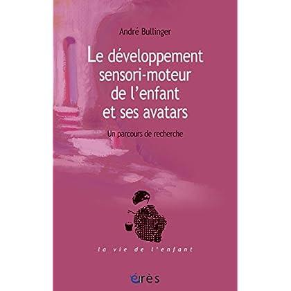 Le développement sensori-moteur de l'enfant et ses avatars (La vie de l'enfant)