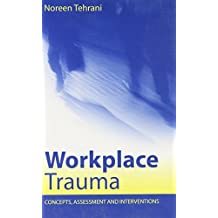 Workplace Trauma: Concepts, Assessment and Interventions by Noreen Tehrani (2004-09-16)