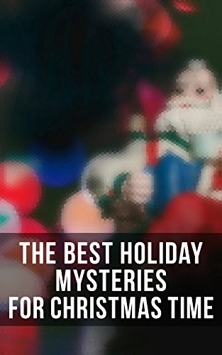 The Best Holiday Mysteries for Christmas Time: What the Shepherd Saw, A Policeman's Business, The Mystery of Room Five, The Adventure of the Blue Carbuncle, ... of Cernogratz, A Terrible Christmas Eve...