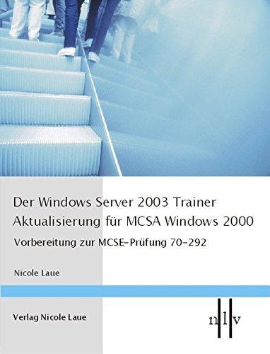 Der Windows Server 2003 Trainer - Aktualisierung f??r MCSE Windows 2000 by Nicole Laue (2004-11-30) par Nicole Laue