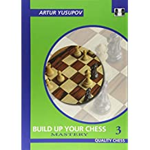 Build Up Your Chess 3: Mastery (Yusupov's Chess School)