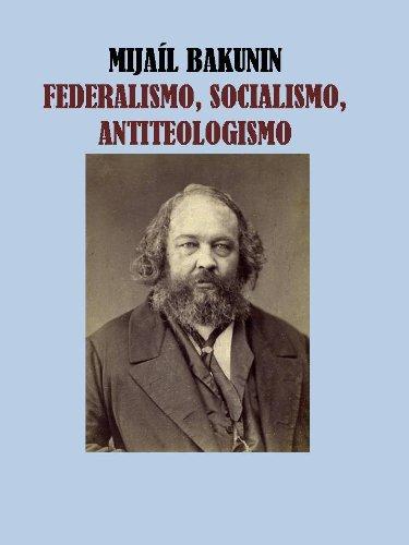 FEDERALISMO, SOCIALISMO Y ANTITEOLOGISMO- MIJAIL BAKUNIN