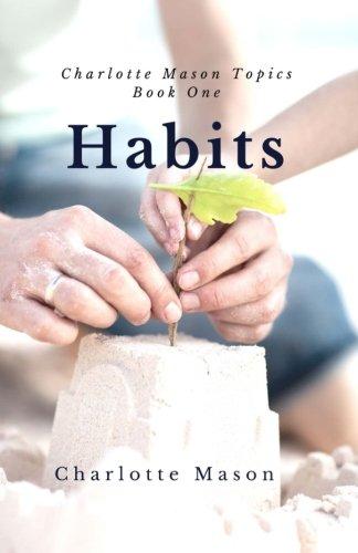 Habits: The Mother's Secret to Success: Volume 1 (Charlotte Mason Topics)