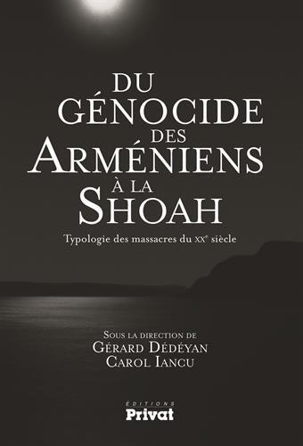 Du génocide des arméniens à la Shoah : Typologie des massacres du XXe siècle par Gérard Dédéyan