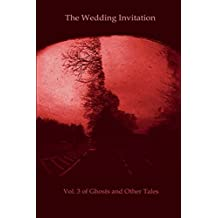 The Wedding Invitation: Vol. 3 of Ghosts and Other Tales