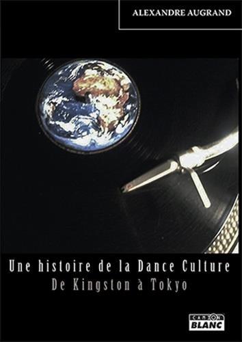 Une histoire de la Dance Culture De Kingston à Tokyo